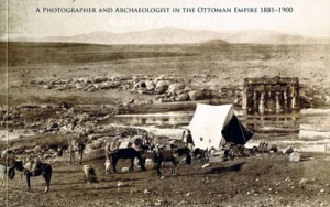 Book Review: John Henry Haynes: a photographer and archaeologist in the Ottoman Empire 1881-1900