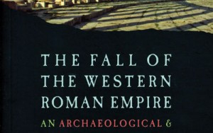 Book Review: The Fall of the Western Roman Empire: an archaeological and historical perspective