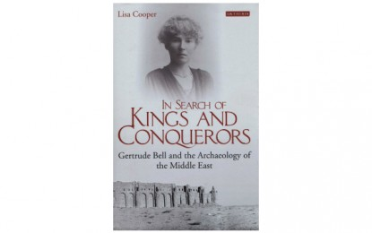 In Search of Kings and Conquerors: Gertrude Bell and the archaeology of the Middle East by Lisa Cooper